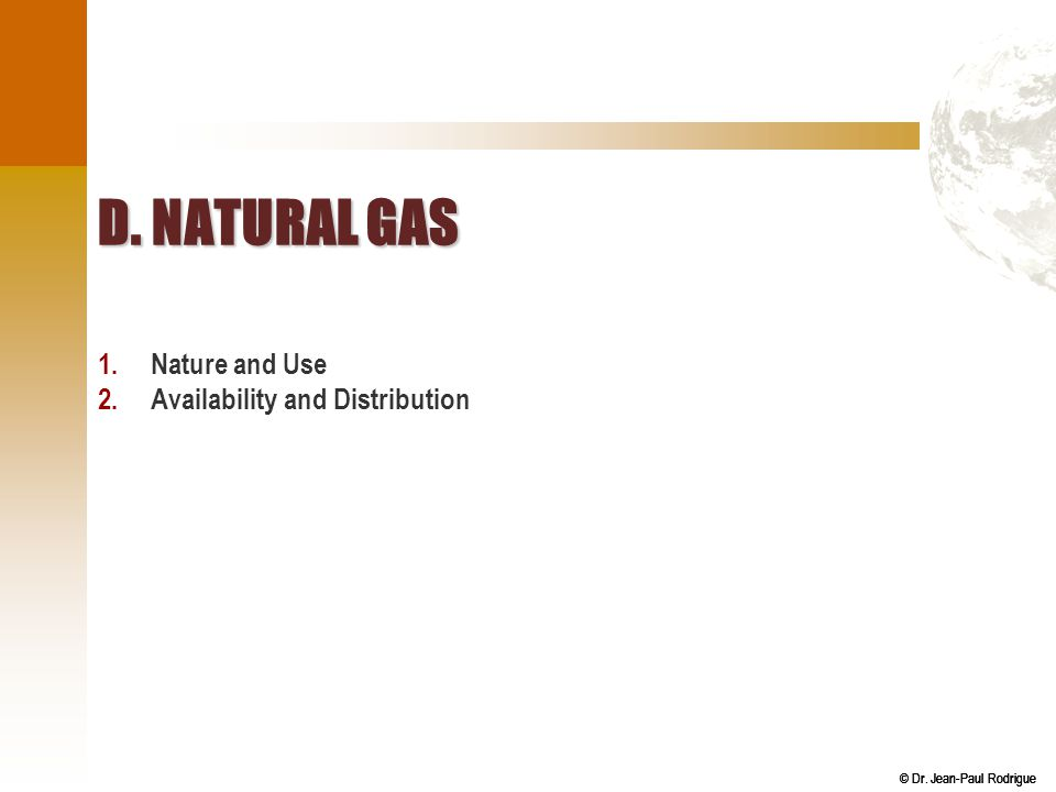 D. Natural Gas Nature and Use Availability and Distribution
