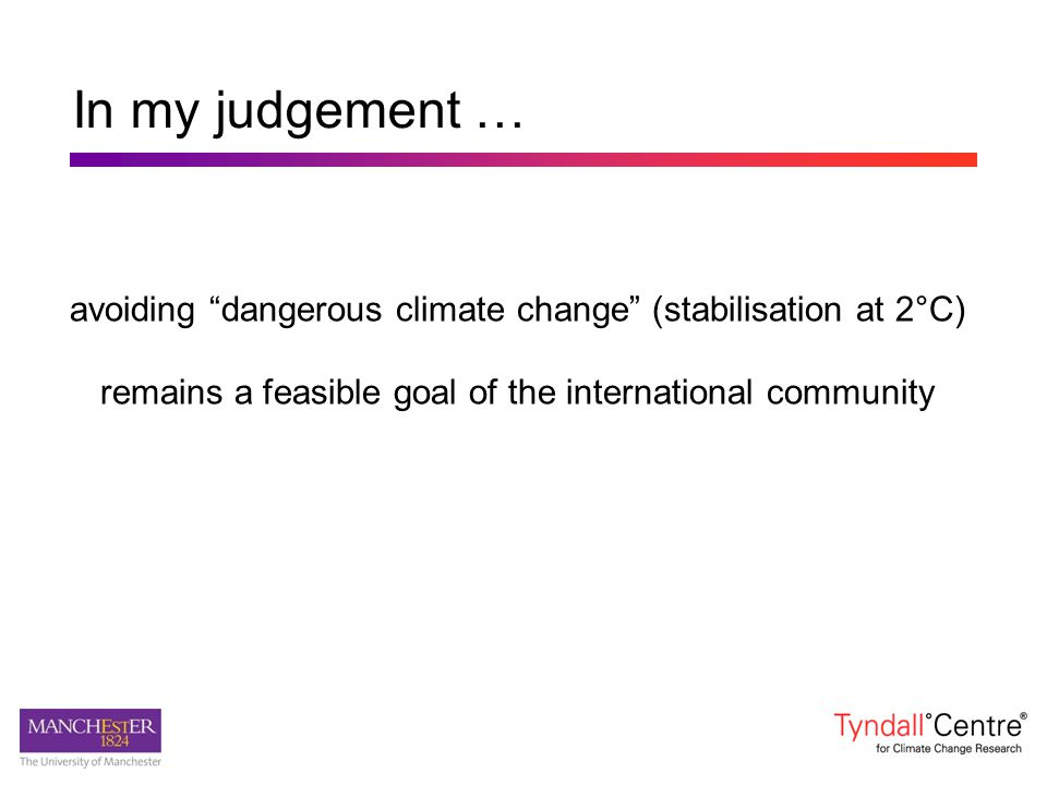 In my judgement … avoiding dangerous climate change (stabilisation at 2°C) remains a feasible goal of the international community.