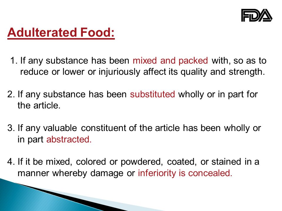 Adulterated Food: 1. If any substance has been mixed and packed with, so as to. reduce or lower or injuriously affect its quality and strength.