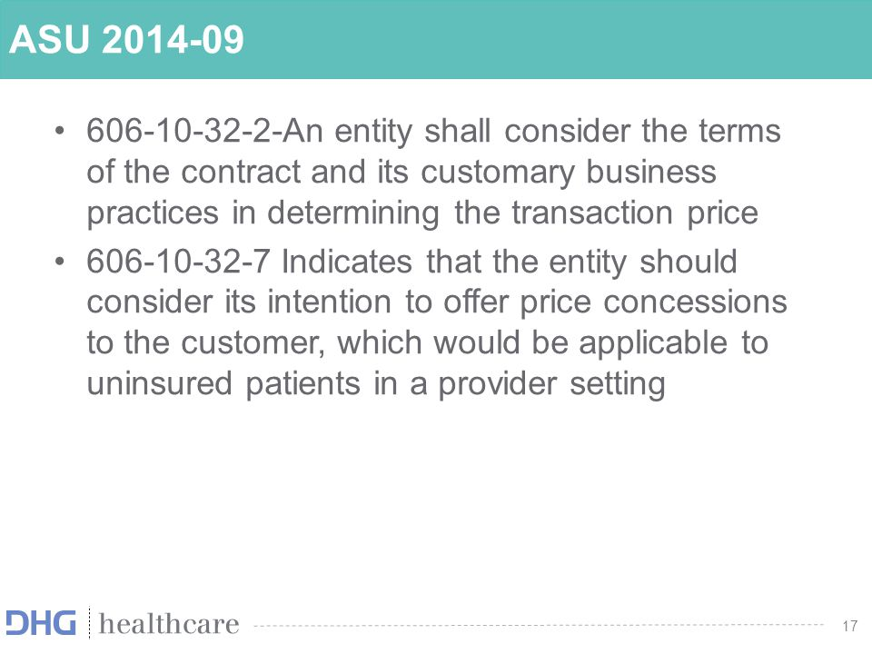 ASU 2014-09 606-10-32-2-An entity shall consider the terms of the contract and its customary business practices in determining the transaction price.