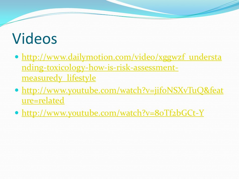 Videos http://www.dailymotion.com/video/xggwzf_understanding-toxicology-how-is-risk-assessment-measuredy_lifestyle.