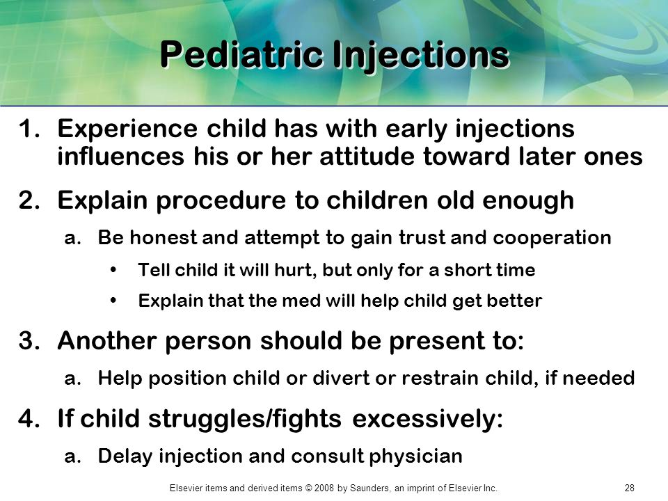 Pediatric Injections Experience child has with early injections influences his or her attitude toward later ones.