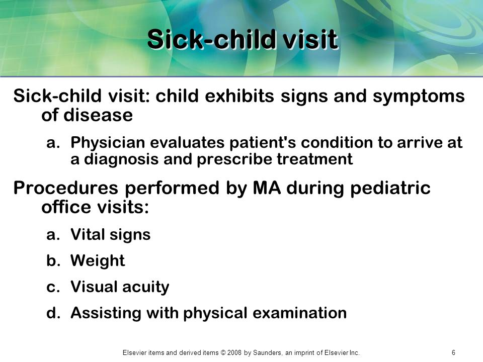 Sick-child visit Sick-child visit: child exhibits signs and symptoms of disease.
