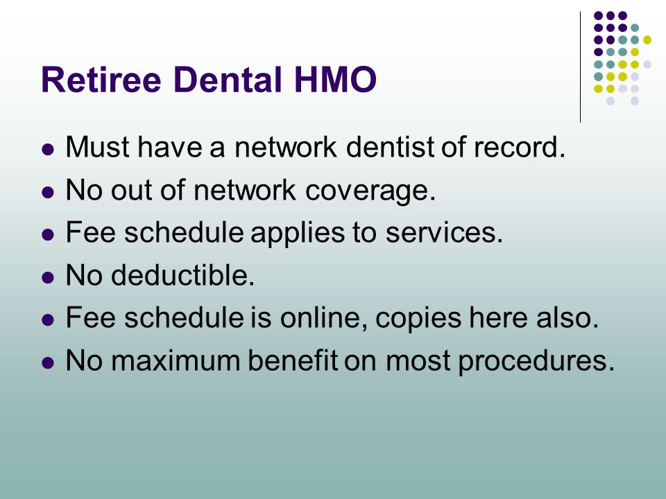 Retiree Dental HMO Must have a network dentist of record.