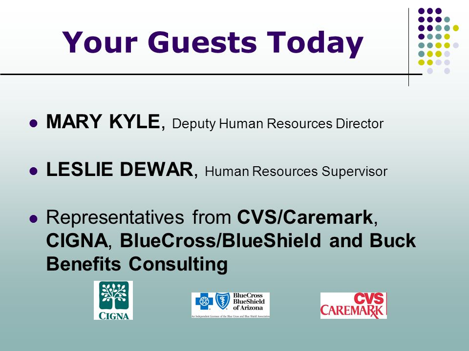 Your Guests Today MARY KYLE, Deputy Human Resources Director