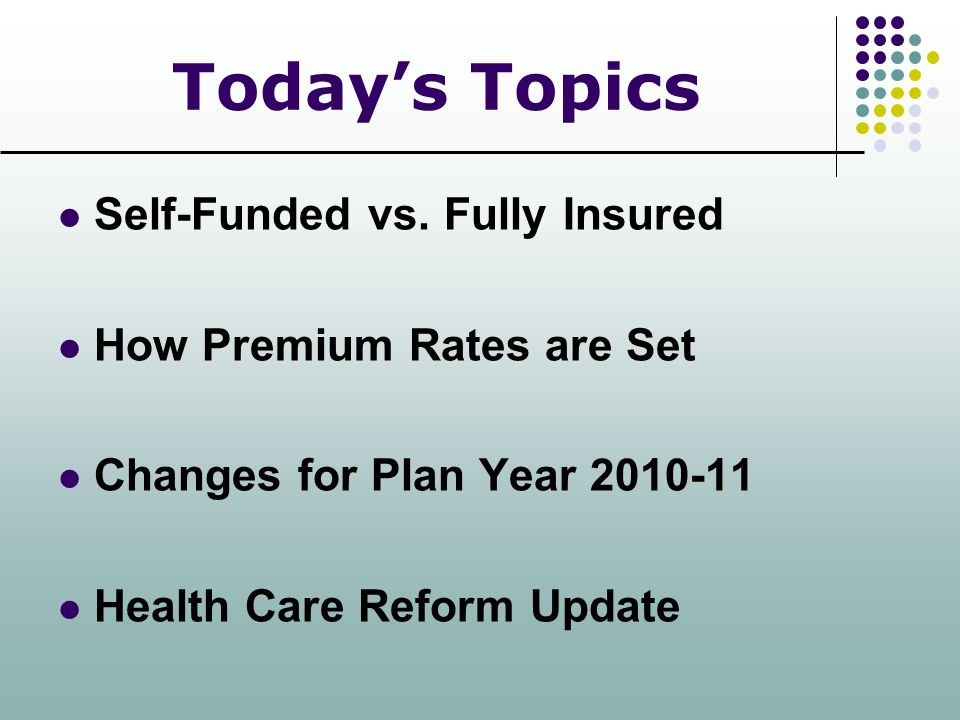 Today's Topics Self-Funded vs. Fully Insured How Premium Rates are Set