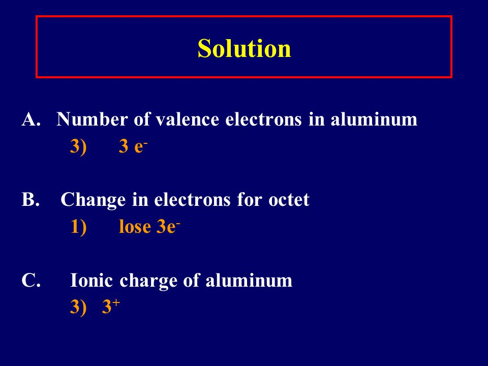 Solution A. Number of valence electrons in aluminum 3) 3 e-