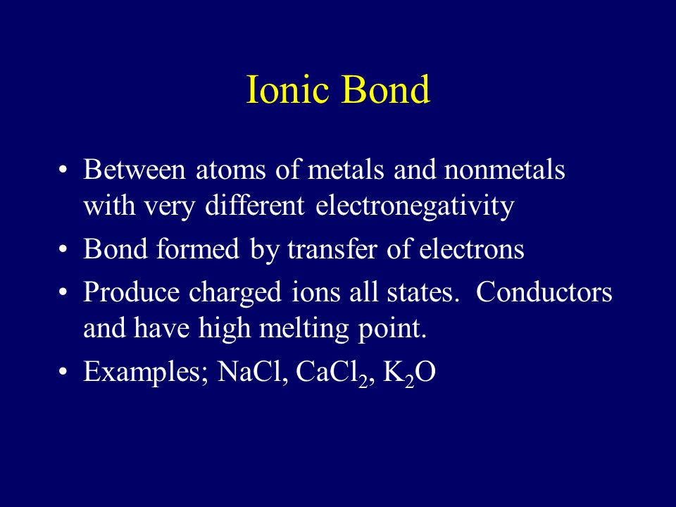 Ionic Bond Between atoms of metals and nonmetals with very different electronegativity. Bond formed by transfer of electrons.