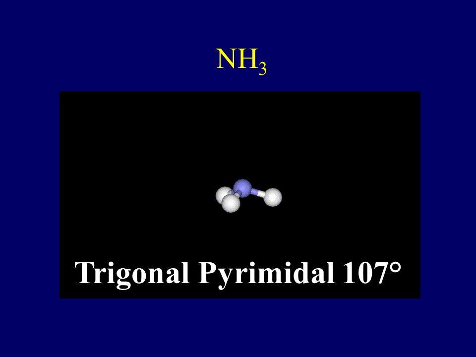 NH3 Trigonal Pyrimidal 107°