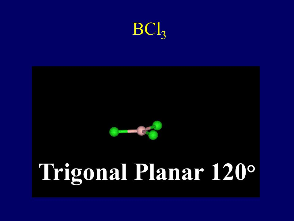 BCl3 Trigonal Planar 120°