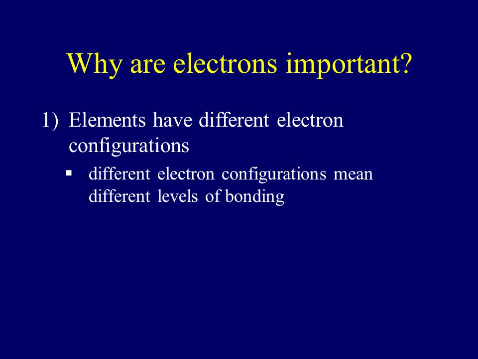 Why are electrons important