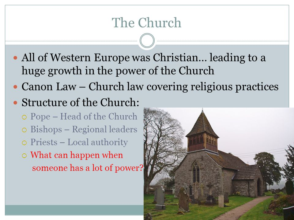 The Church All of Western Europe was Christian… leading to a huge growth in the power of the Church.