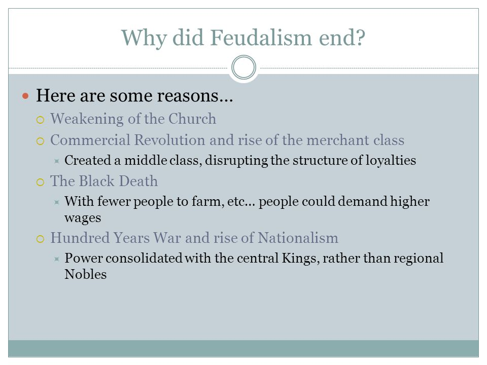 Why did Feudalism end Here are some reasons… Weakening of the Church