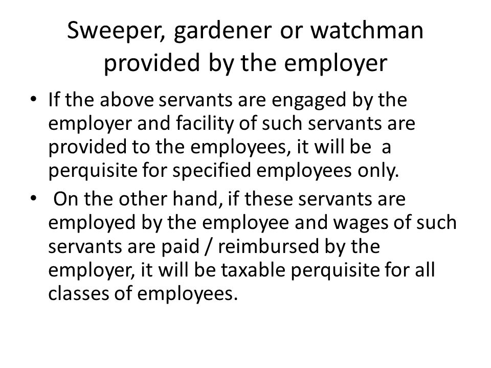 Sweeper, gardener or watchman provided by the employer