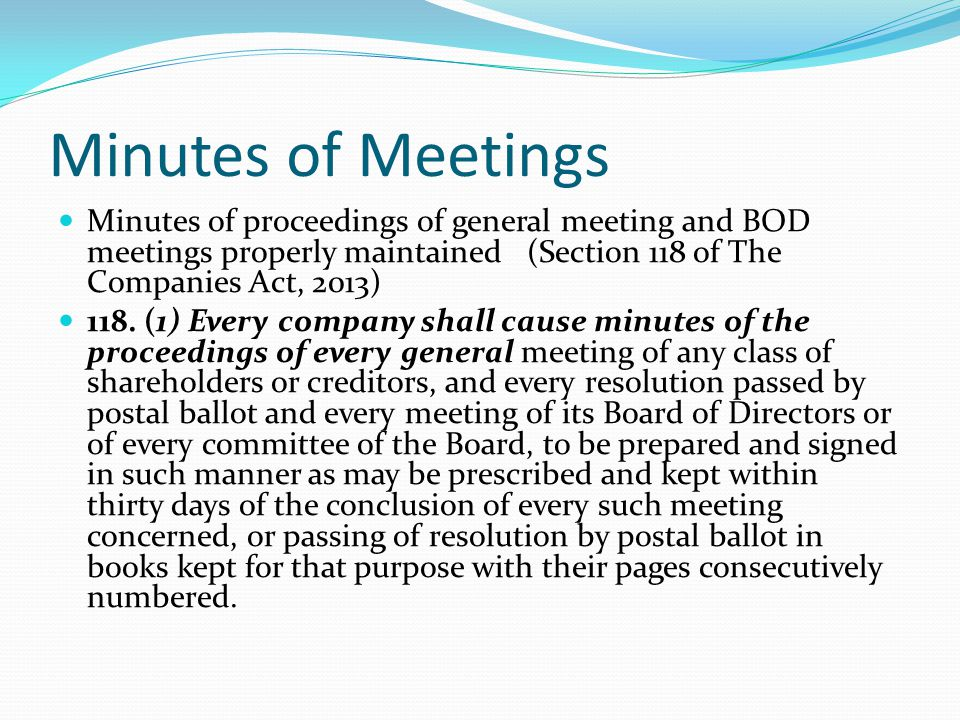 Minutes of Meetings Minutes of proceedings of general meeting and BOD meetings properly maintained (Section 118 of The Companies Act, 2013)