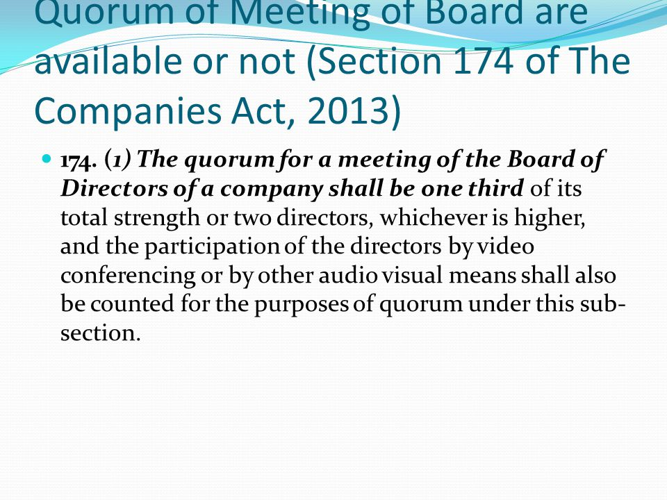 Quorum of Meeting of Board are available or not (Section 174 of The Companies Act, 2013)