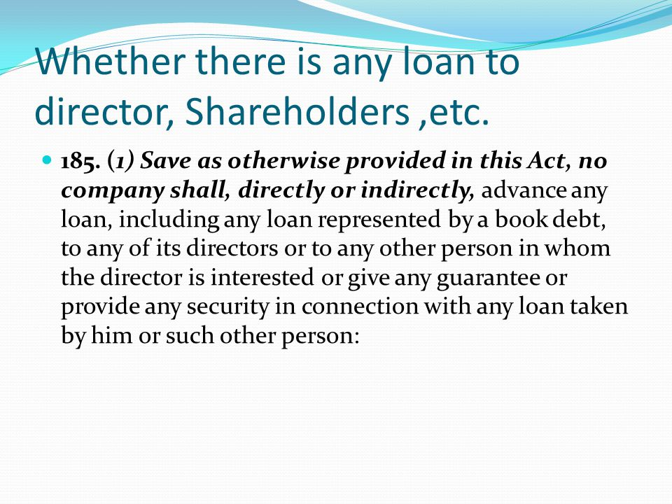 Whether there is any loan to director, Shareholders ,etc.