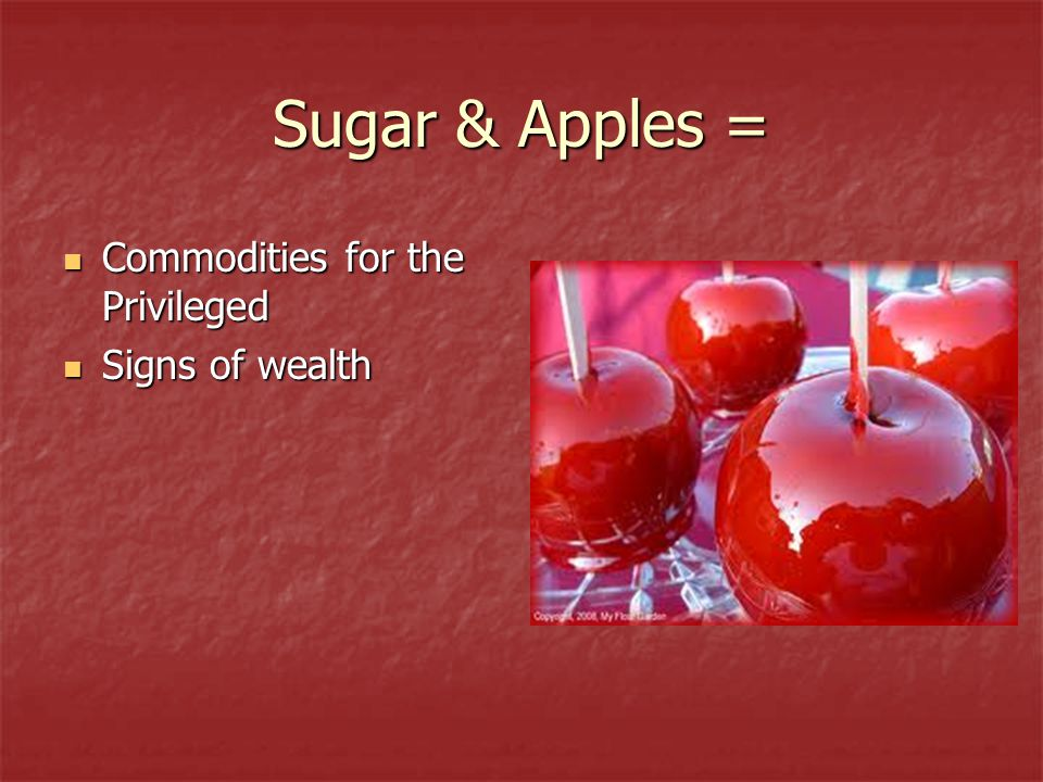 Sugar & Apples = Commodities for the Privileged Signs of wealth