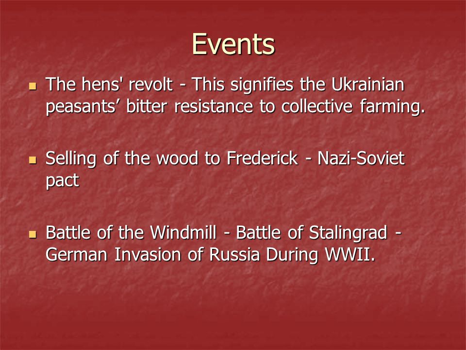 Events The hens revolt - This signifies the Ukrainian peasants' bitter resistance to collective farming.