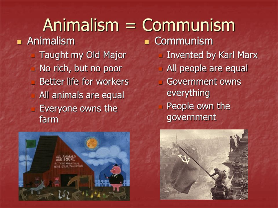 Animalism = Communism Animalism Communism Taught my Old Major