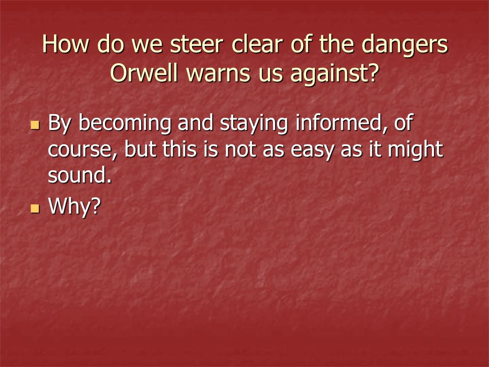 How do we steer clear of the dangers Orwell warns us against