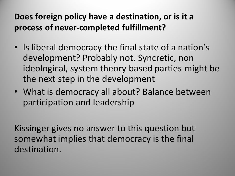 Does foreign policy have a destination, or is it a process of never-completed fulfillment