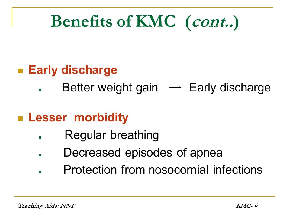 Benefits of KMC (cont..) Early discharge Lesser morbidity