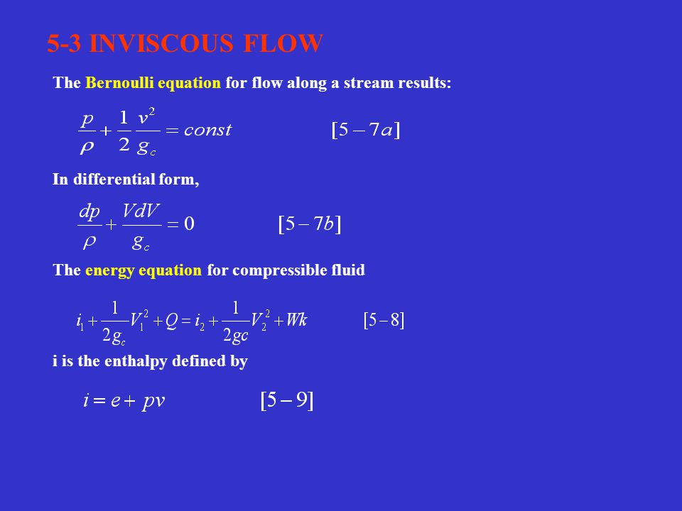 5-3 INVISCOUS FLOW The Bernoulli equation for flow along a stream results: In differential form, The energy equation for compressible fluid.