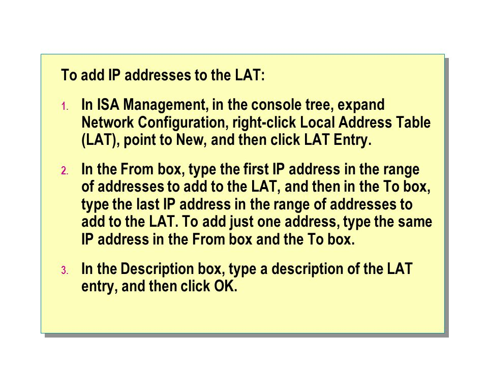 To add IP addresses to the LAT: