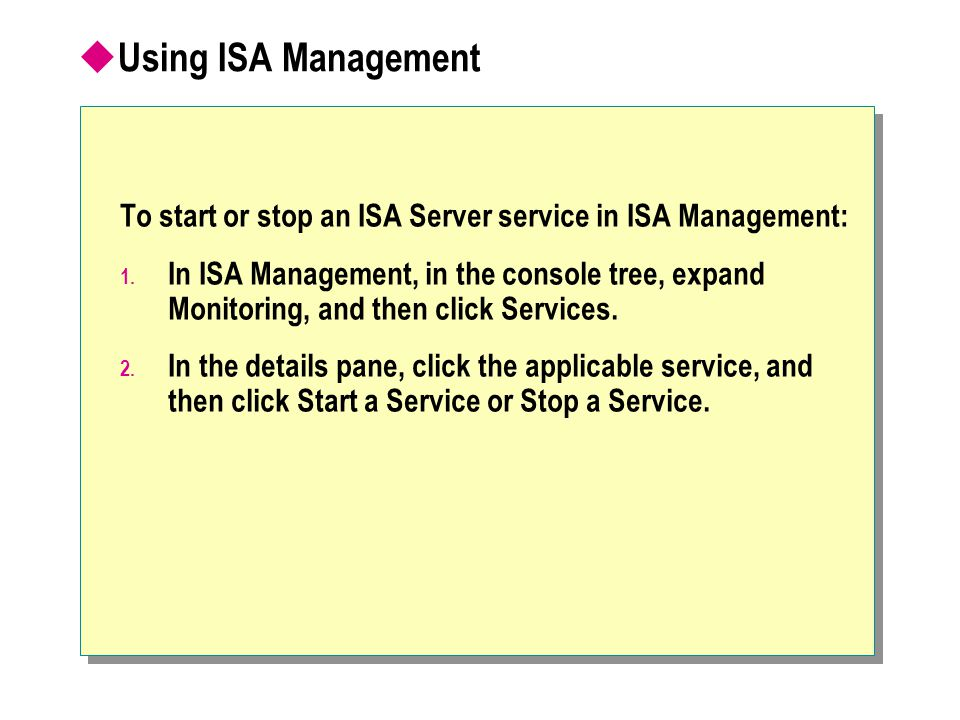 Using ISA Management To start or stop an ISA Server service in ISA Management: