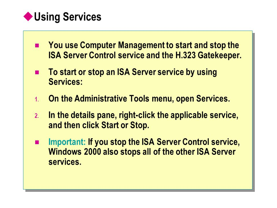 Using Services You use Computer Management to start and stop the ISA Server Control service and the H.323 Gatekeeper.