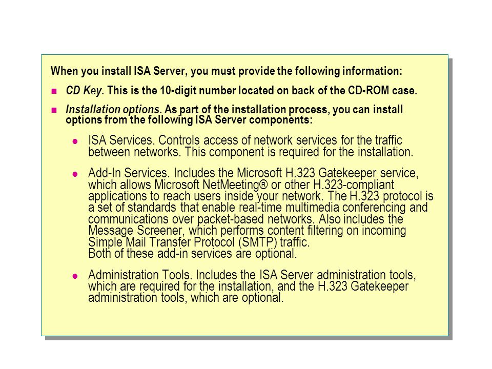 When you install ISA Server, you must provide the following information: