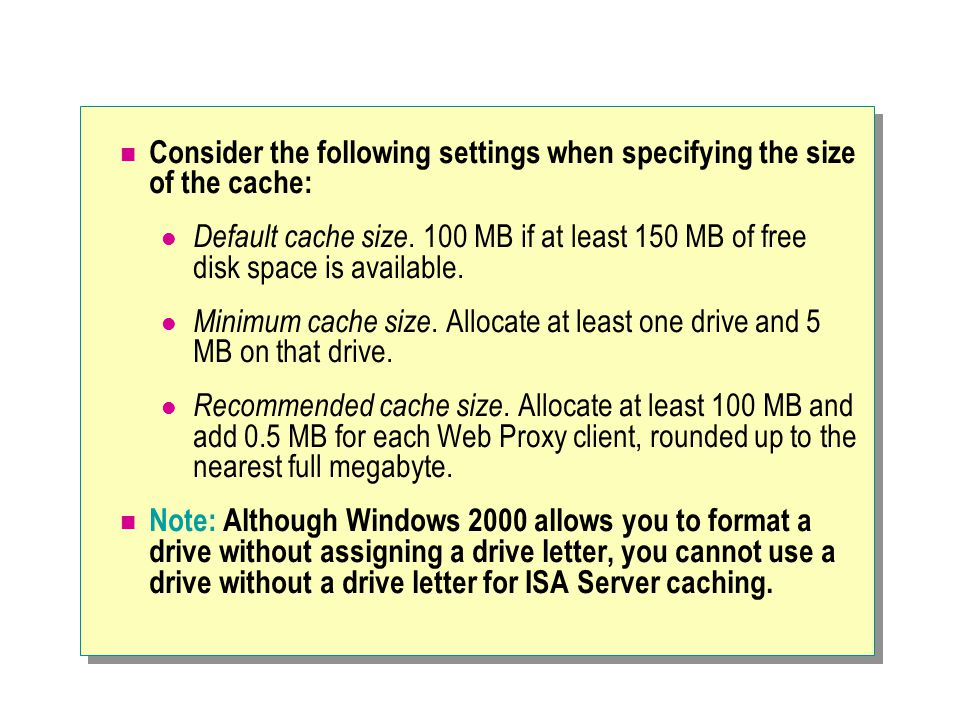 Consider the following settings when specifying the size of the cache: