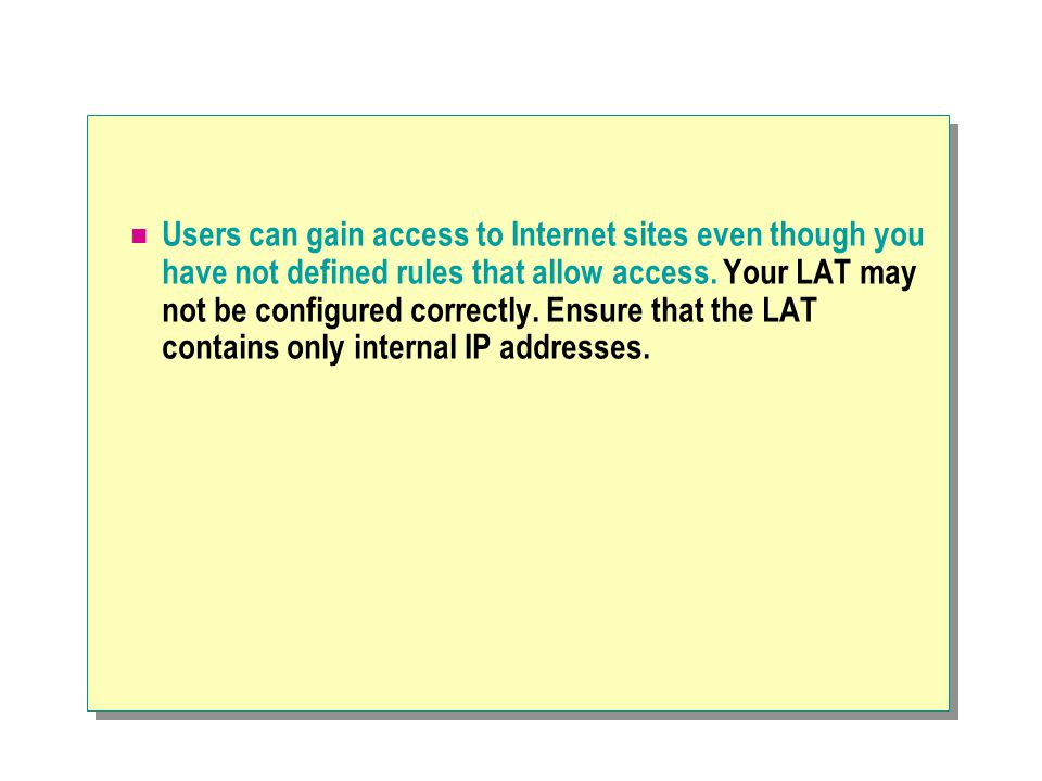 Users can gain access to Internet sites even though you have not defined rules that allow access.