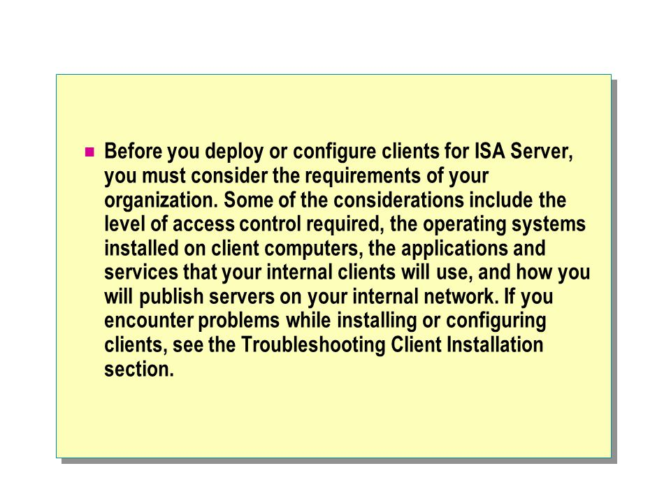 Before you deploy or configure clients for ISA Server, you must consider the requirements of your organization.