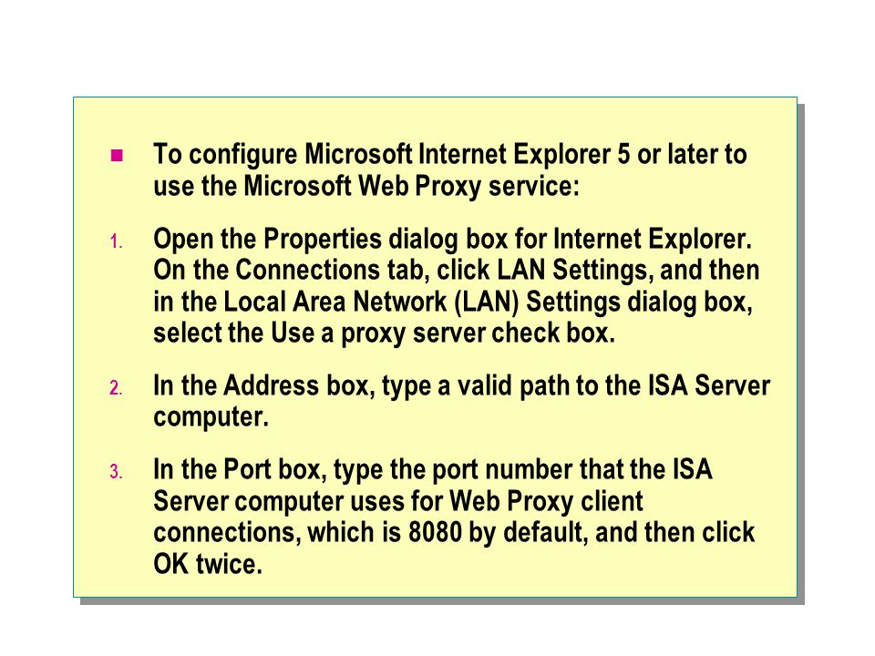 To configure Microsoft Internet Explorer 5 or later to use the Microsoft Web Proxy service: