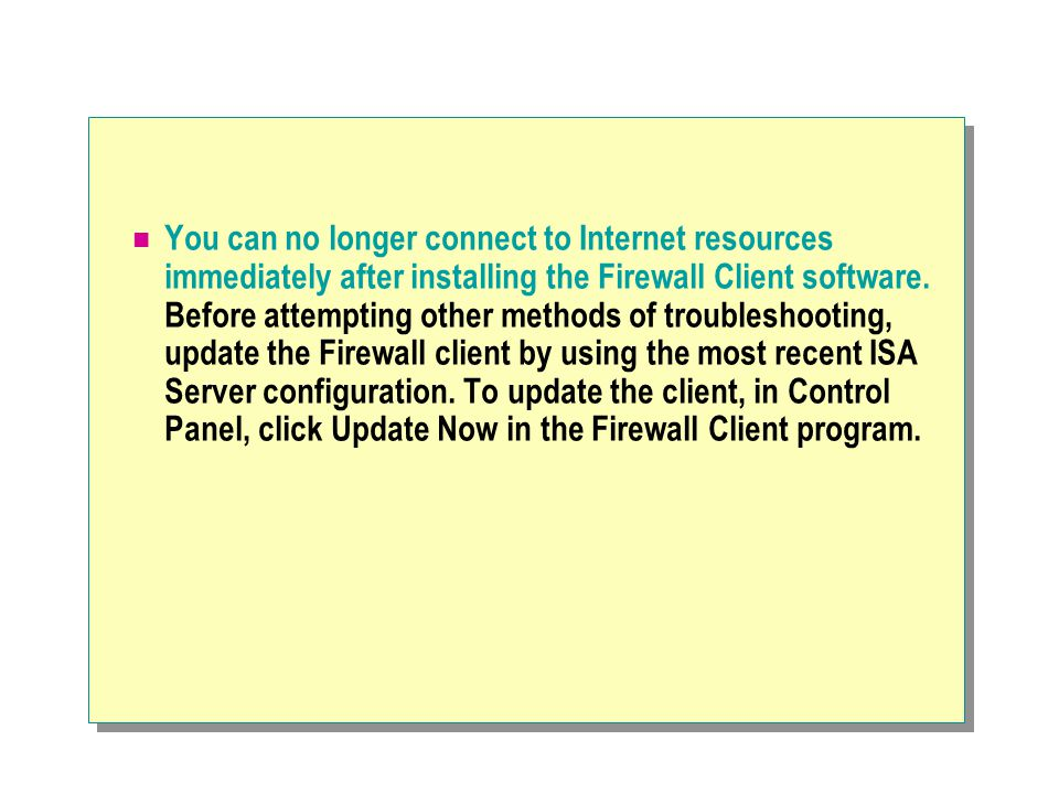 You can no longer connect to Internet resources immediately after installing the Firewall Client software.