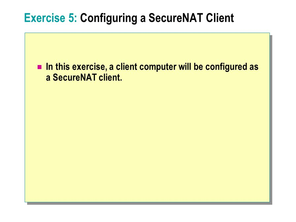 Exercise 5: Configuring a SecureNAT Client