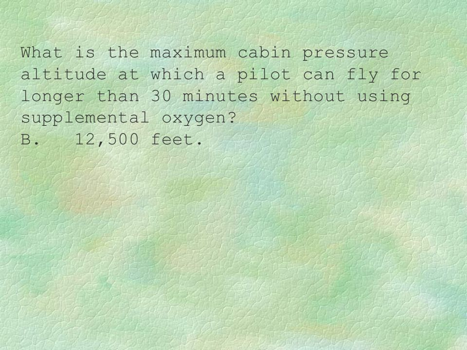 What is the maximum cabin pressure altitude at which a pilot can fly for longer than 30 minutes without using supplemental oxygen