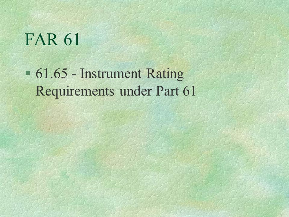 FAR 61 61.65 - Instrument Rating Requirements under Part 61