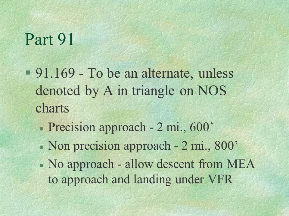 Part 91 91.169 - To be an alternate, unless denoted by A in triangle on NOS charts. Precision approach - 2 mi., 600'