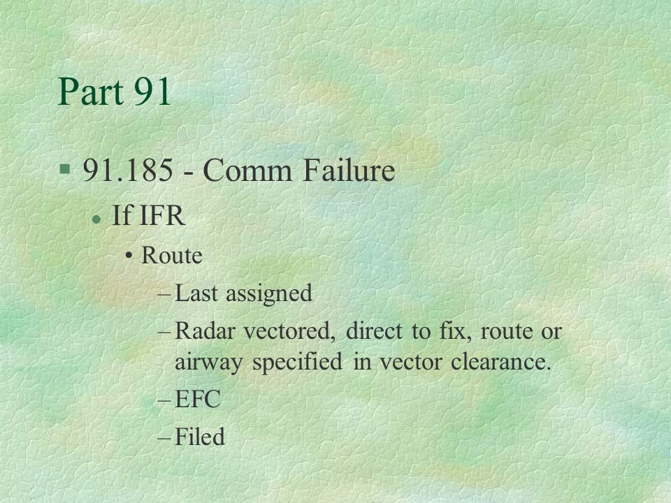 Part 91 91.185 - Comm Failure If IFR Route Last assigned