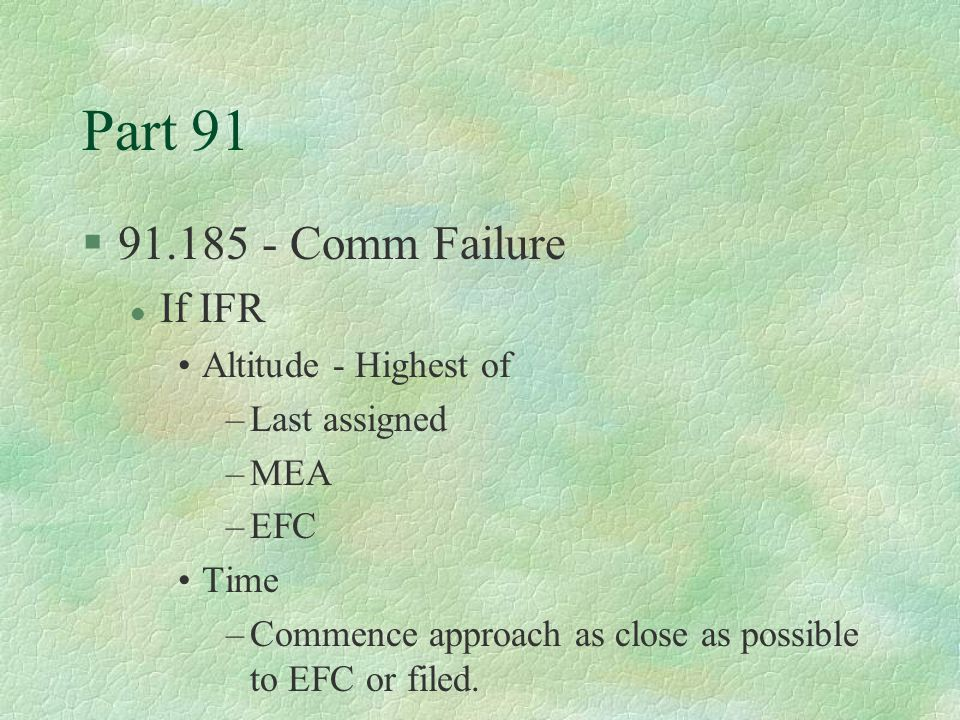Part 91 91.185 - Comm Failure If IFR Altitude - Highest of
