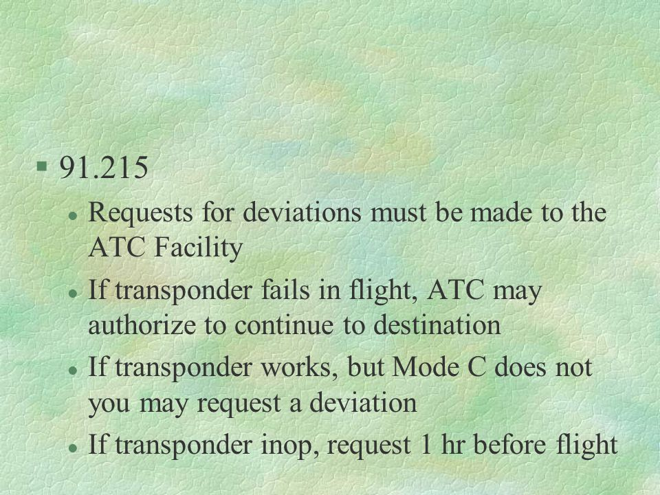 91.215 Requests for deviations must be made to the ATC Facility
