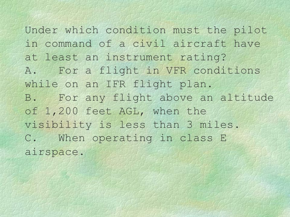 Under which condition must the pilot in command of a civil aircraft have at least an instrument rating