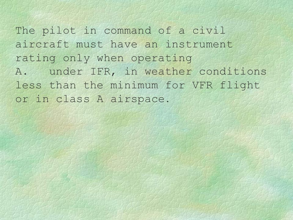 The pilot in command of a civil aircraft must have an instrument rating only when operating