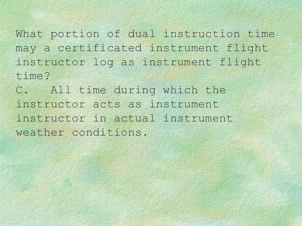 What portion of dual instruction time may a certificated instrument flight instructor log as instrument flight time