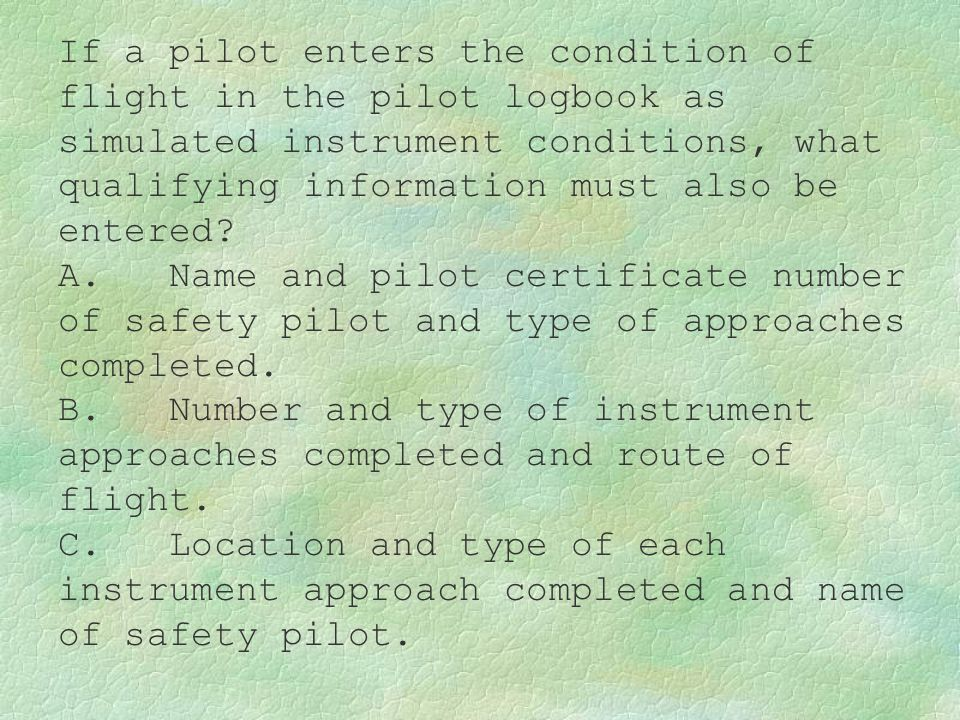 If a pilot enters the condition of flight in the pilot logbook as simulated instrument conditions, what qualifying information must also be entered