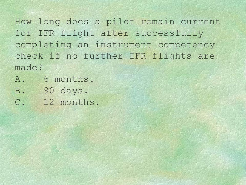 How long does a pilot remain current for IFR flight after successfully completing an instrument competency check if no further IFR flights are made