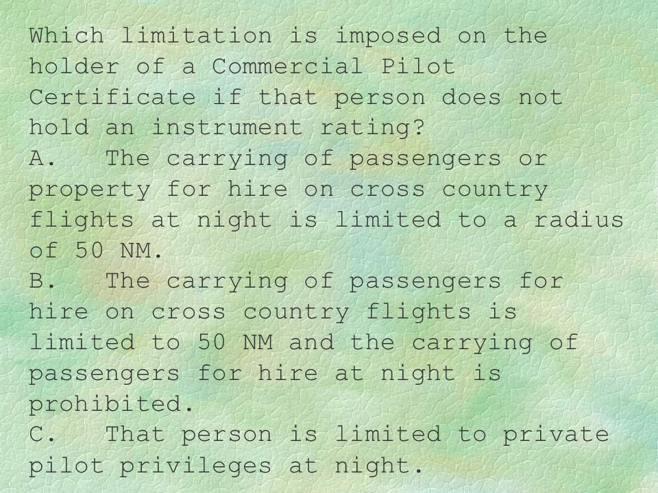 Which limitation is imposed on the holder of a Commercial Pilot Certificate if that person does not hold an instrument rating